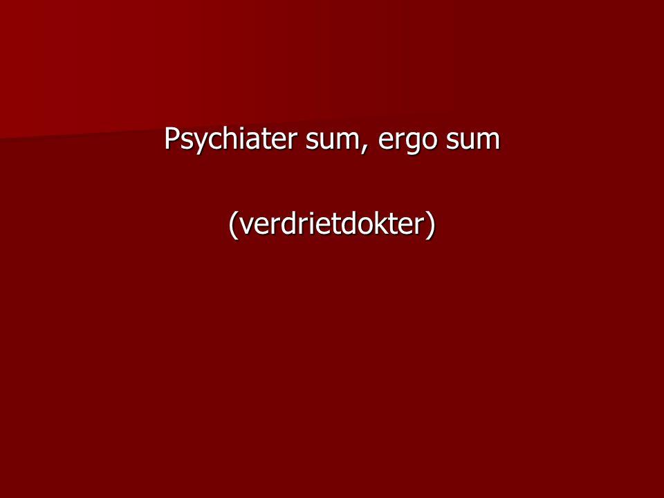 Psychiater sum, ergo sum (verdrietdokter)