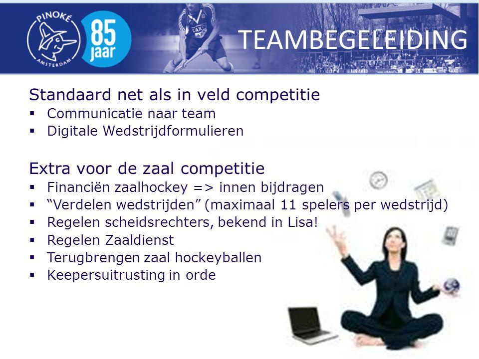 TEAMBEGELEIDING Standaard net als in veld competitie  Communicatie naar team  Digitale Wedstrijdformulieren Extra voor de zaal competitie  Financië