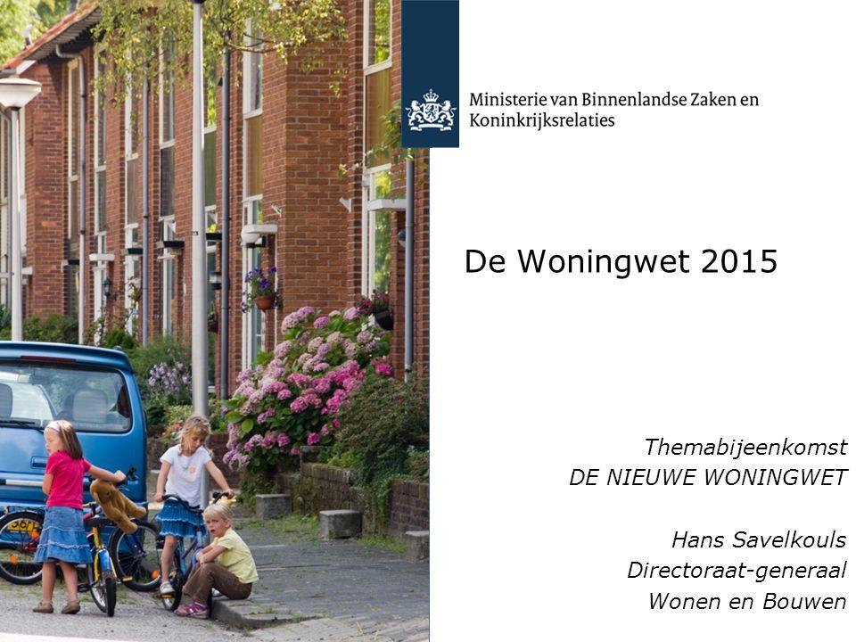 De Woningwet 2015 Themabijeenkomst DE NIEUWE WONINGWET Hans Savelkouls Directoraat-generaal Wonen en Bouwen