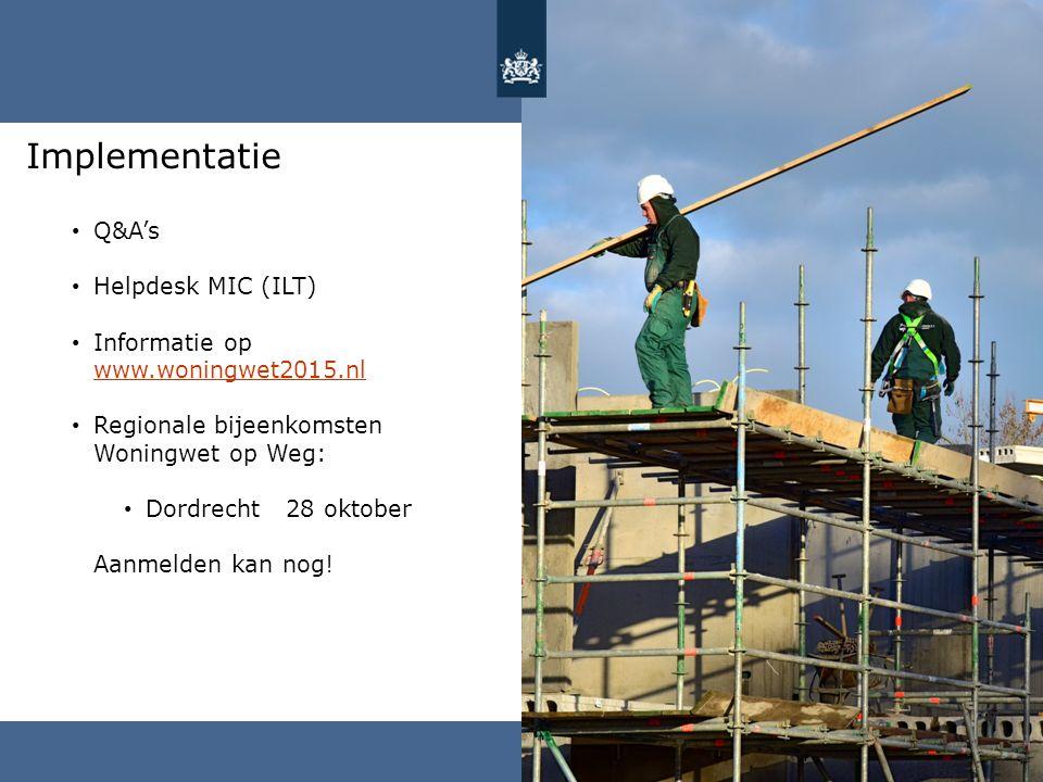 Implementatie Q&A's Helpdesk MIC (ILT) Informatie op www.woningwet2015.nl www.woningwet2015.nl Regionale bijeenkomsten Woningwet op Weg: Dordrecht 28