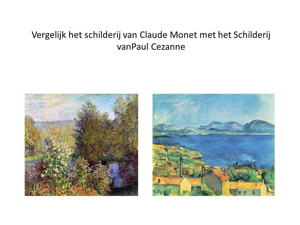 Vergelijk het schilderij van Claude Monet met het Schilderij vanPaul Cezanne