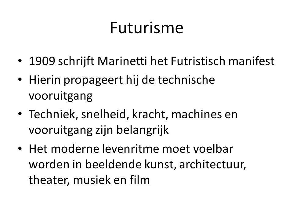 Futurisme 1909 schrijft Marinetti het Futristisch manifest Hierin propageert hij de technische vooruitgang Techniek, snelheid, kracht, machines en voo