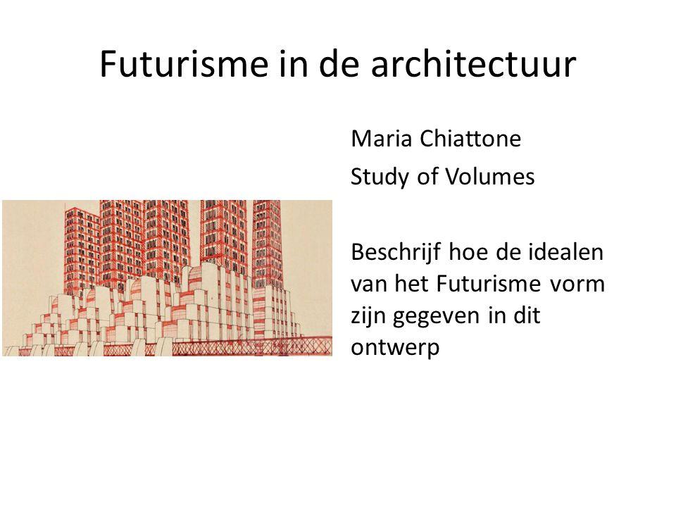 Futurisme in de architectuur Maria Chiattone Study of Volumes Beschrijf hoe de idealen van het Futurisme vorm zijn gegeven in dit ontwerp