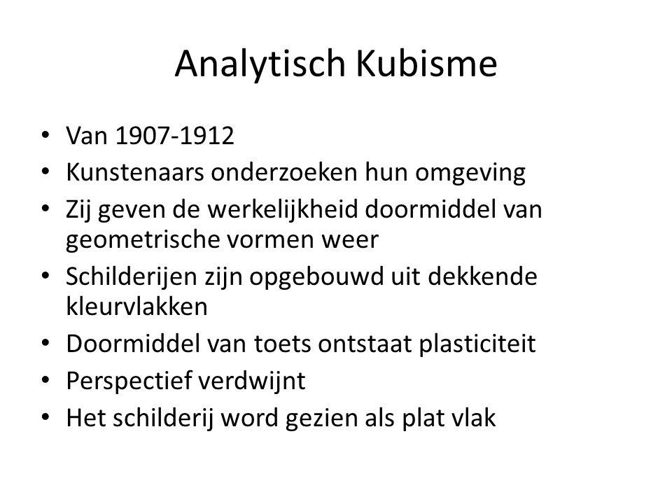 Analytisch Kubisme Van 1907-1912 Kunstenaars onderzoeken hun omgeving Zij geven de werkelijkheid doormiddel van geometrische vormen weer Schilderijen