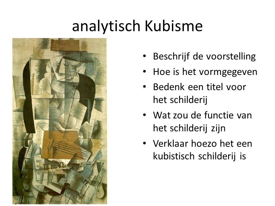 analytisch Kubisme Beschrijf de voorstelling Hoe is het vormgegeven Bedenk een titel voor het schilderij Wat zou de functie van het schilderij zijn Ve