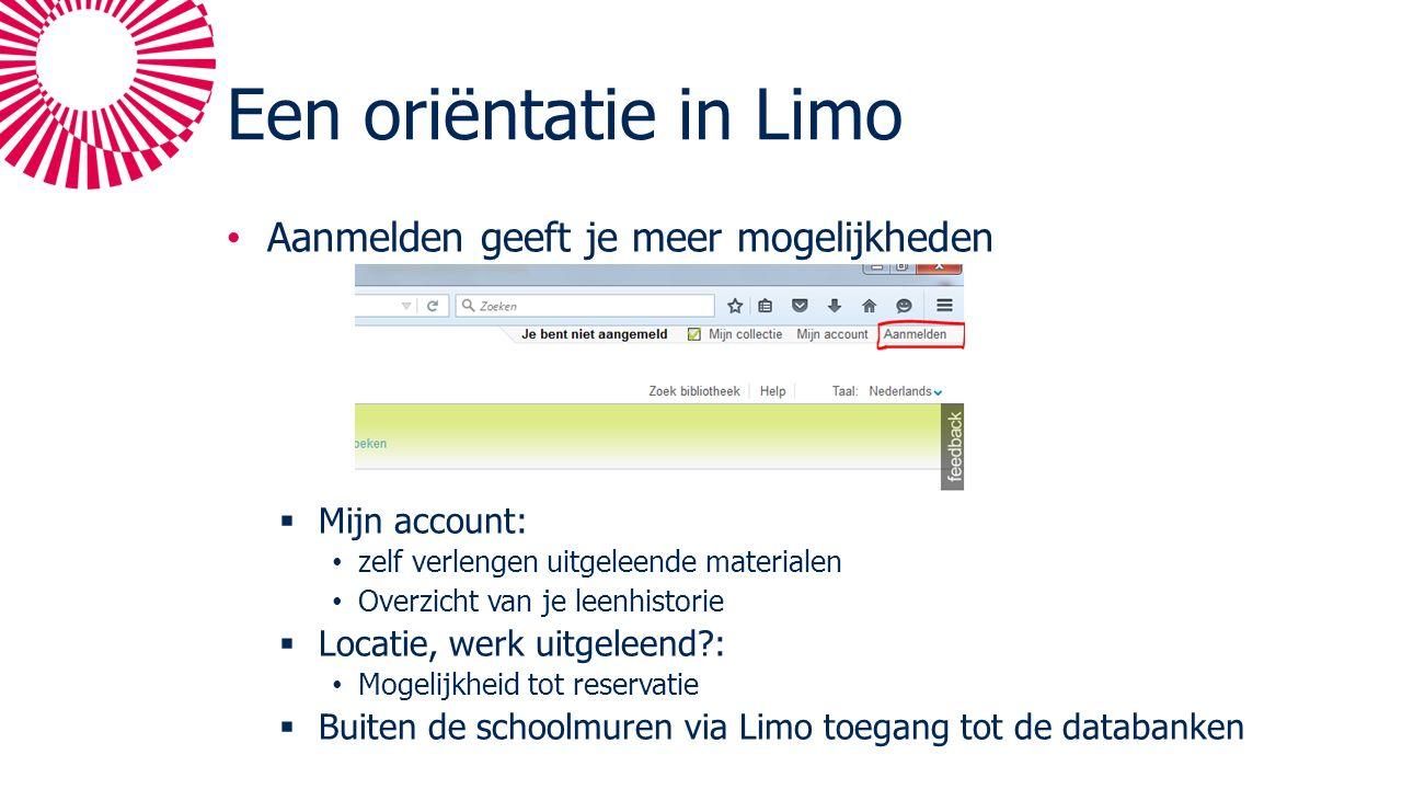 Een oriëntatie in Limo Aanmelden geeft je meer mogelijkheden  Mijn account: zelf verlengen uitgeleende materialen Overzicht van je leenhistorie  Locatie, werk uitgeleend : Mogelijkheid tot reservatie  Buiten de schoolmuren via Limo toegang tot de databanken