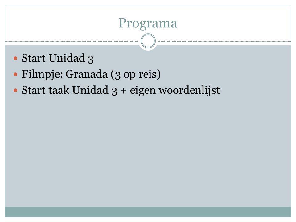 Programa Start Unidad 3 Filmpje: Granada (3 op reis) Start taak Unidad 3 + eigen woordenlijst