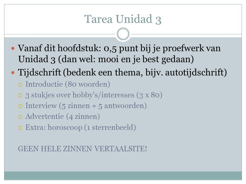 Tarea Unidad 3 Vanaf dit hoofdstuk: 0,5 punt bij je proefwerk van Unidad 3 (dan wel: mooi en je best gedaan) Tijdschrift (bedenk een thema, bijv. auto