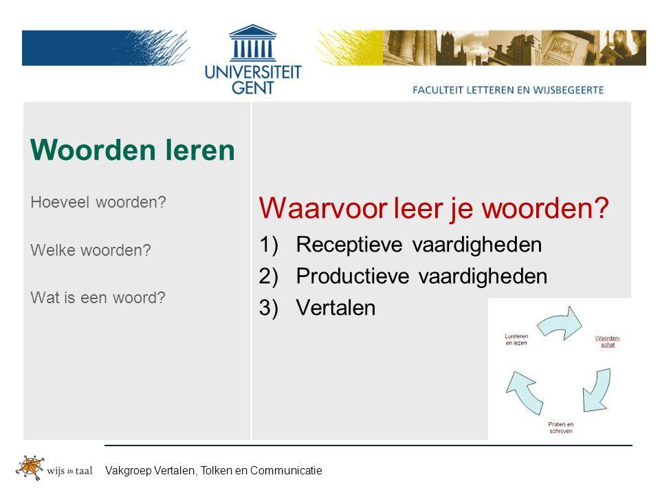 Vakgroep Vertalen, Tolken en Communicatie Woorden leren Waarvoor leer je woorden.