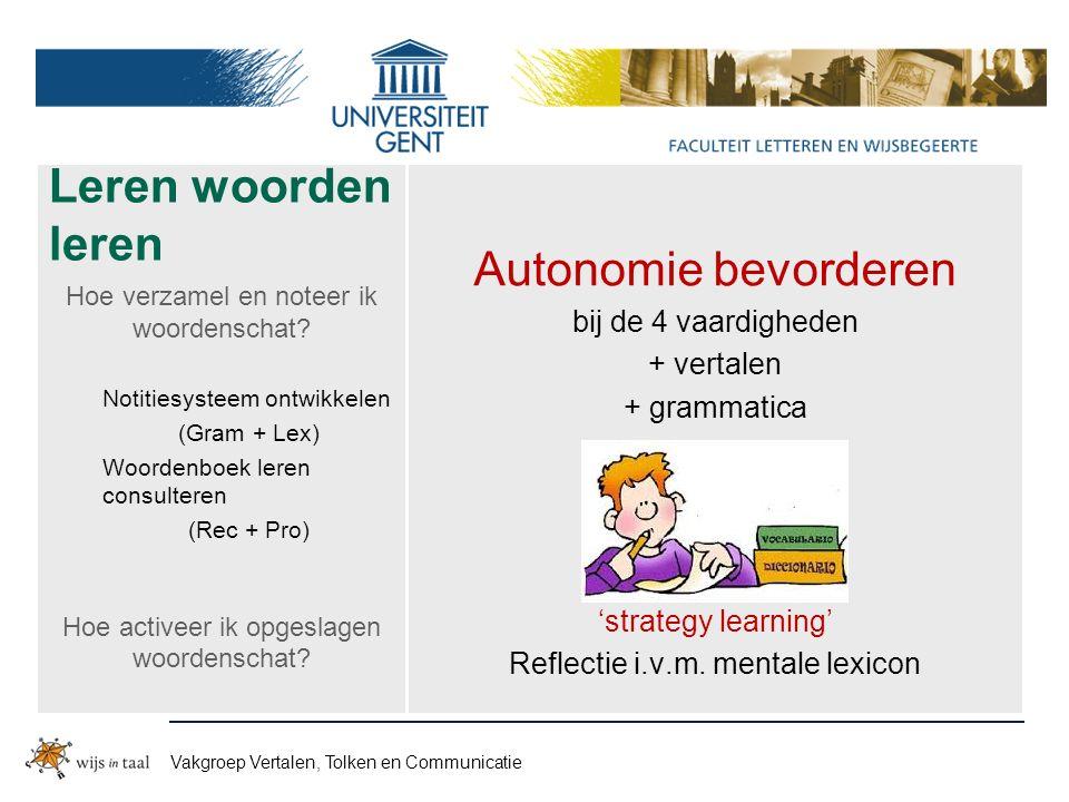 Vakgroep Vertalen, Tolken en Communicatie Leren woorden leren Autonomie bevorderen bij de 4 vaardigheden + vertalen + grammatica 'strategy learning' Reflectie i.v.m.