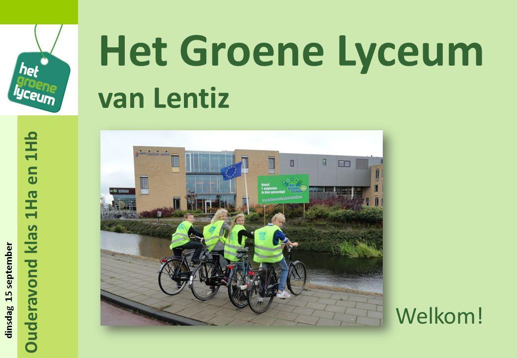 Ouderavond klas 1Ha en 1Hb dinsdag 15 september Het Groene Lyceum van Lentiz Welkom!