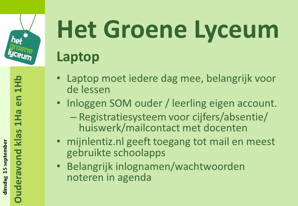 Ouderavond klas 1Ha en 1Hb dinsdag 15 september Het Groene Lyceum Laptop Laptop moet iedere dag mee, belangrijk voor de lessen Inloggen SOM ouder / leerling eigen account.
