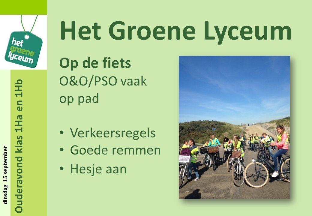 Ouderavond klas 1Ha en 1Hb dinsdag 15 september Het Groene Lyceum Op de fiets O&O/PSO vaak op pad Verkeersregels Goede remmen Hesje aan