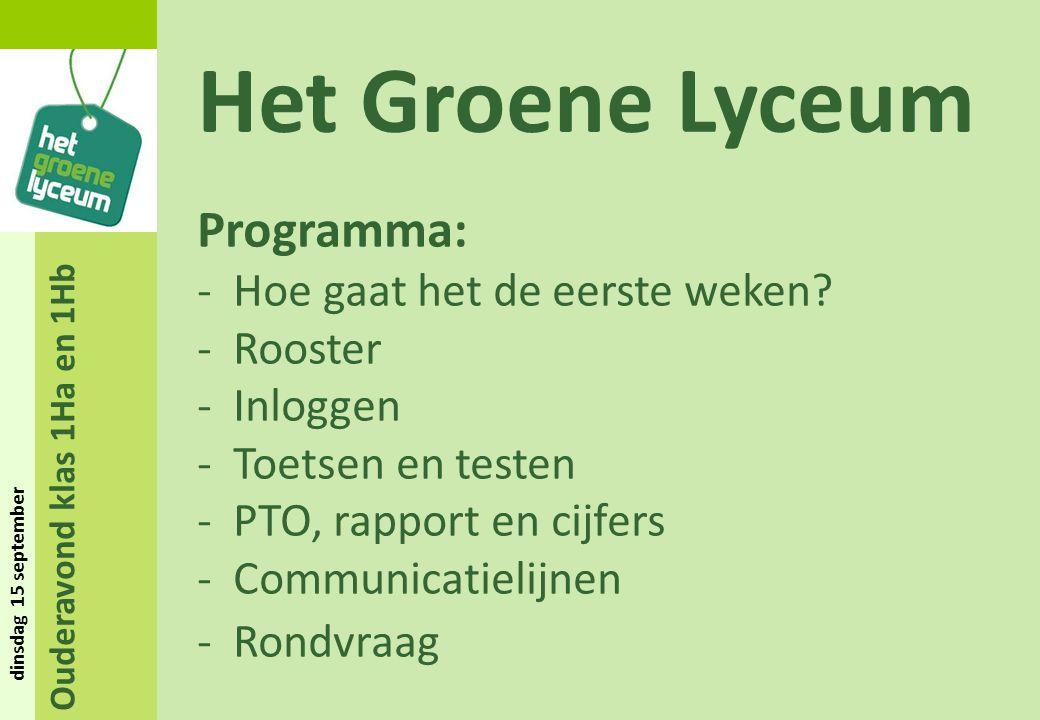 Ouderavond klas 1Ha en 1Hb dinsdag 15 september Het Groene Lyceum Programma: -Hoe gaat het de eerste weken? -Rooster -Inloggen -Toetsen en testen -PTO