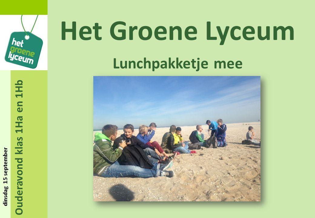 Ouderavond klas 1Ha en 1Hb dinsdag 15 september Het Groene Lyceum Lunchpakketje mee