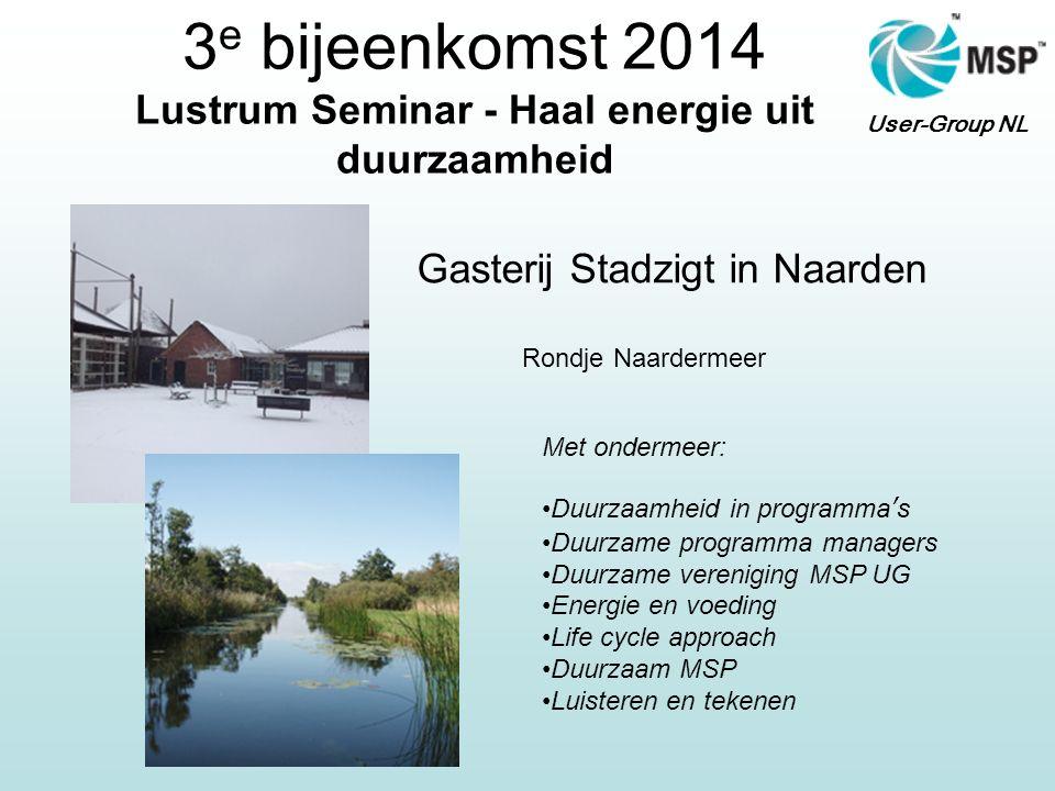 User-Group NL 3 e bijeenkomst 2014 Lustrum Seminar - Haal energie uit duurzaamheid Gasterij Stadzigt in Naarden Rondje Naardermeer Met ondermeer: Duur