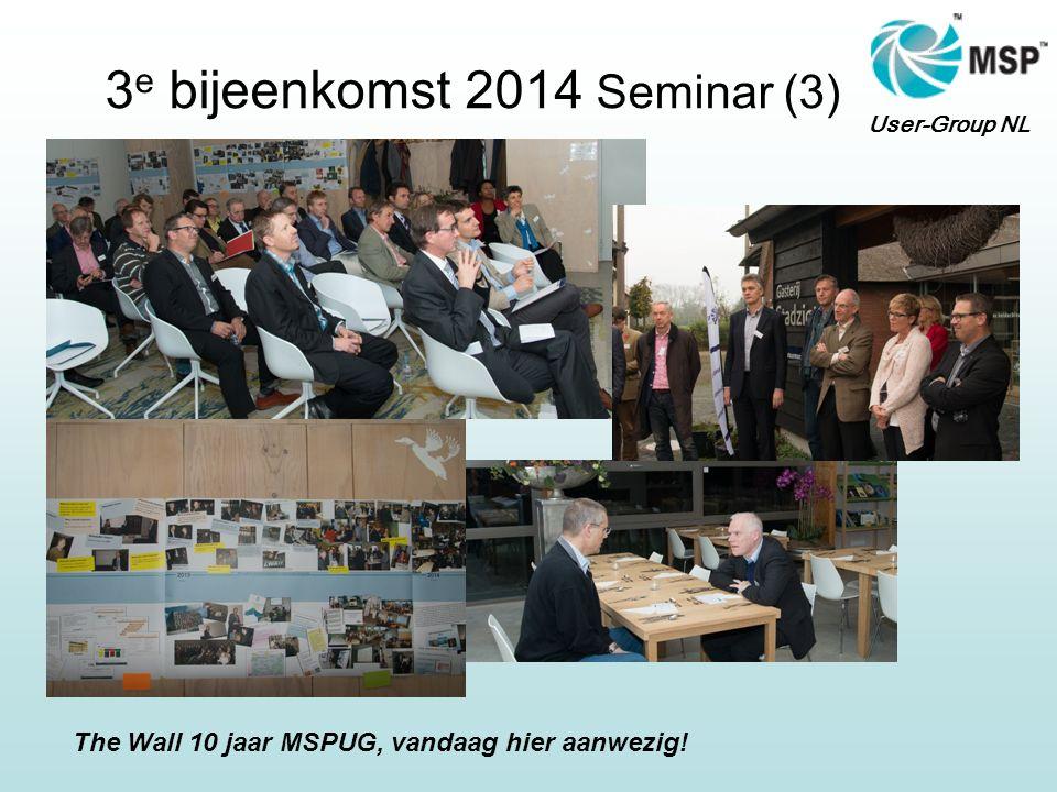 User-Group NL 3 e bijeenkomst 2014 Seminar (3) The Wall 10 jaar MSPUG, vandaag hier aanwezig!