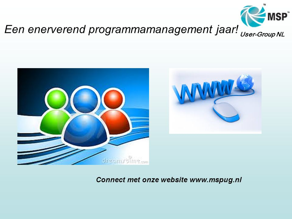 User-Group NL Een enerverend programmamanagement jaar! Connect met onze website www.mspug.nl