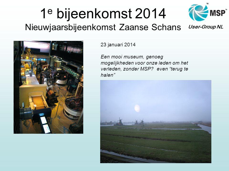 User-Group NL 1 e bijeenkomst 2014 Nieuwjaarsbijeenkomst Zaanse Schans 23 januari 2014 Een mooi museum, genoeg mogelijkheden voor onze leden om het ve