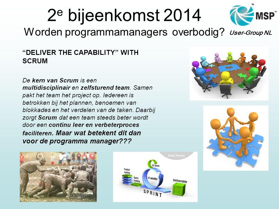 """User-Group NL 2 e bijeenkomst 2014 Worden programmamanagers overbodig? """"DELIVER THE CAPABILITY"""" WITH SCRUM De kern van Scrum is een multidisciplinair"""