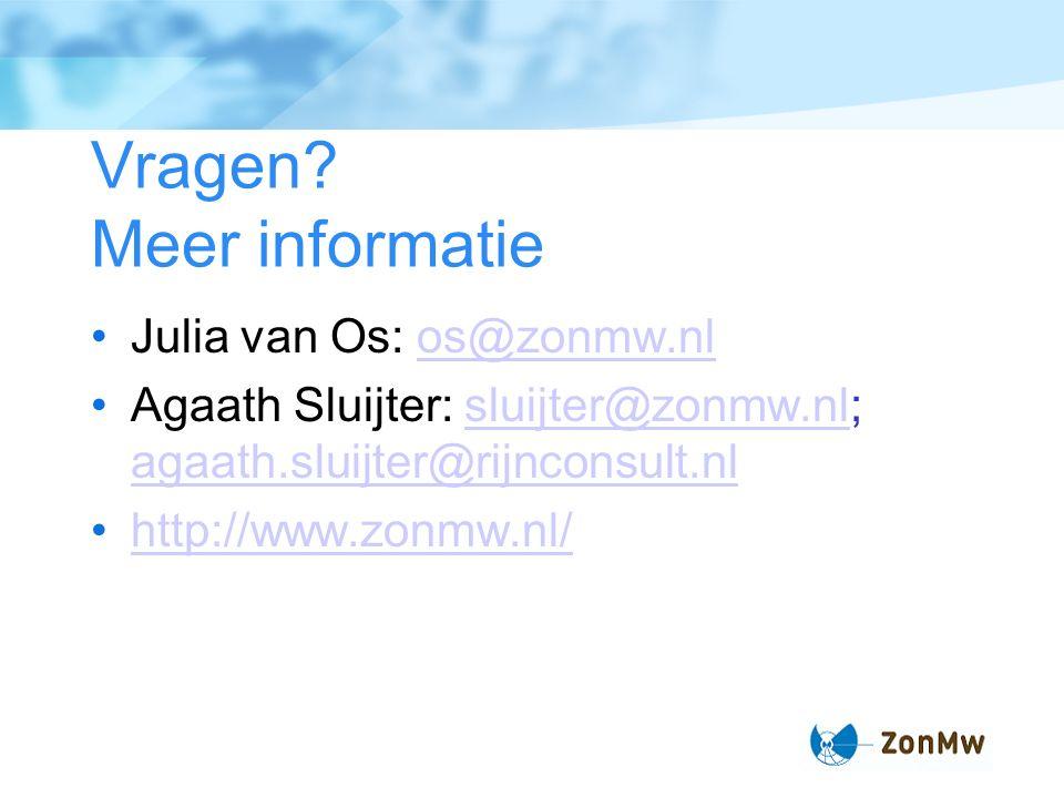 Vragen? Meer informatie Julia van Os: os@zonmw.nlos@zonmw.nl Agaath Sluijter: sluijter@zonmw.nl; agaath.sluijter@rijnconsult.nlsluijter@zonmw.nl agaat