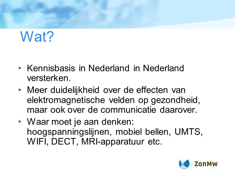 Wat? Kennisbasis in Nederland in Nederland versterken. Meer duidelijkheid over de effecten van elektromagnetische velden op gezondheid, maar ook over