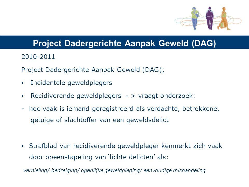 Project Dadergerichte Aanpak Geweld (DAG) 2010-2011 Project Dadergerichte Aanpak Geweld (DAG); Incidentele geweldplegers Recidiverende geweldplegers -