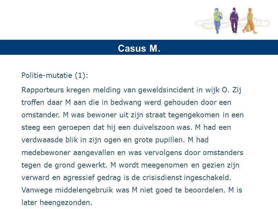 Casus M. Politie-mutatie (1): Rapporteurs kregen melding van geweldsincident in wijk O. Zij troffen daar M aan die in bedwang werd gehouden door een o