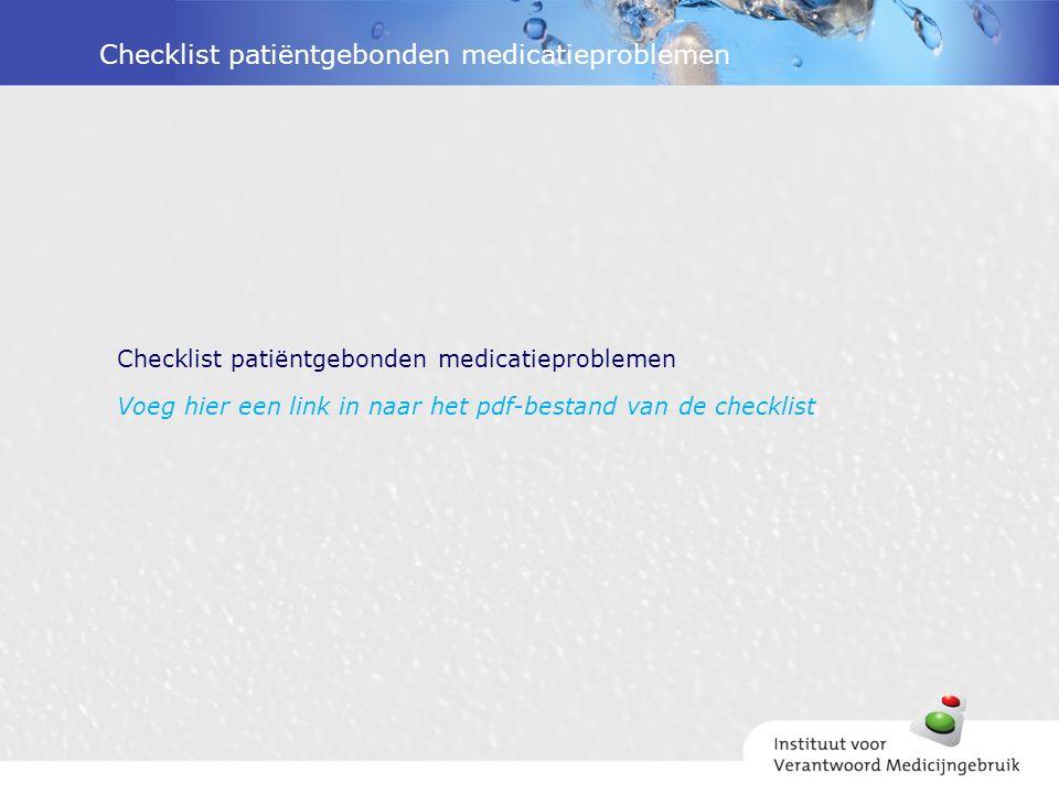 Checklist patiëntgebonden medicatieproblemen Voeg hier een link in naar het pdf-bestand van de checklist