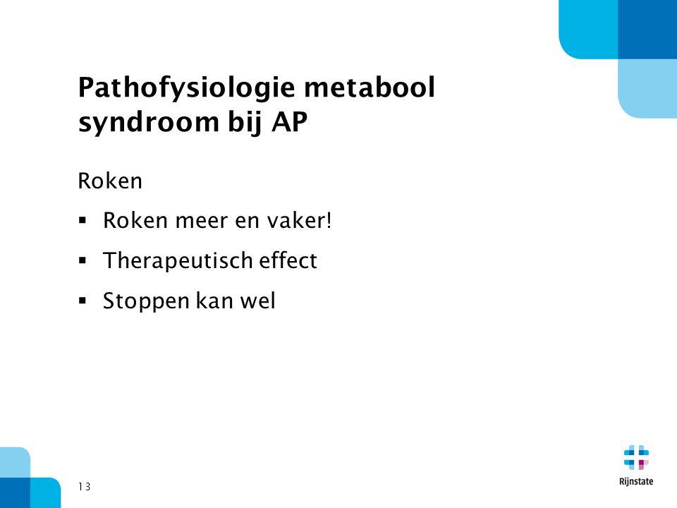 Pathofysiologie metabool syndroom bij AP Roken  Roken meer en vaker!  Therapeutisch effect  Stoppen kan wel 13