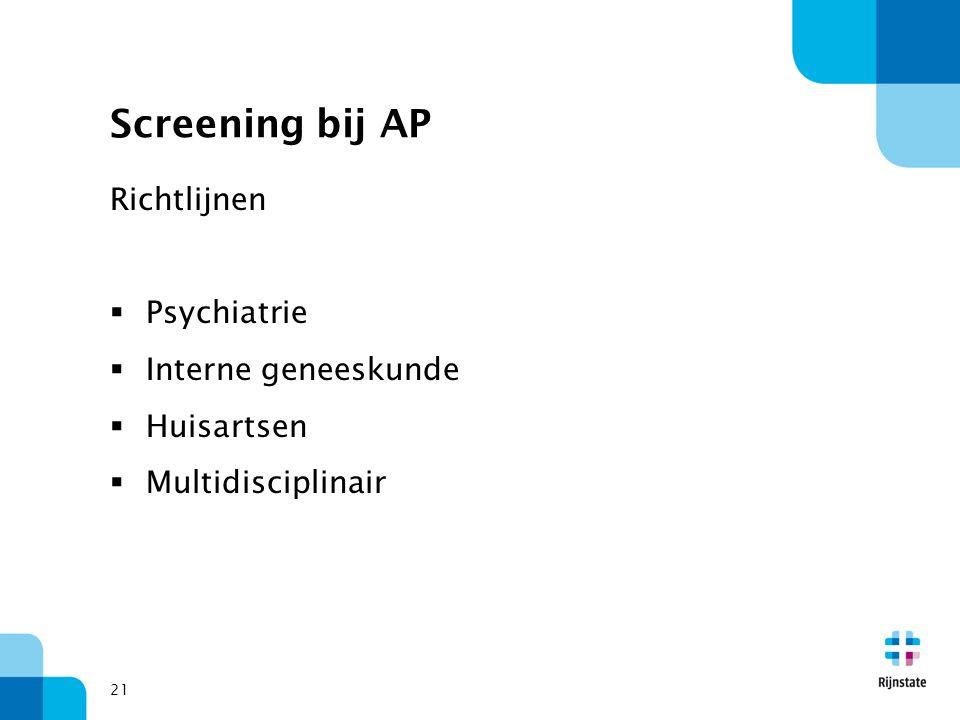 Screening bij AP Richtlijnen  Psychiatrie  Interne geneeskunde  Huisartsen  Multidisciplinair 21