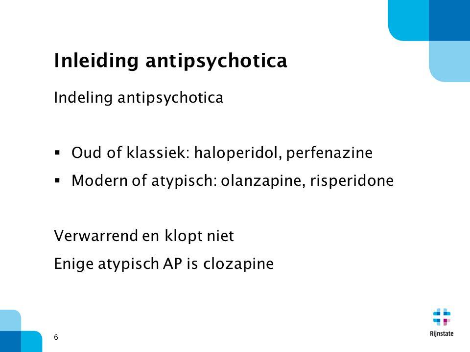 Inleiding antipsychotica Toediening AP:  Oraal tablet dagelijks: haloperidol/risperidone  Oraal tablet wekelijks: penfluridol/semap  Intramusculair depot: haloperidol decanoaat  Intraveneus oplossing: haloperidol 7