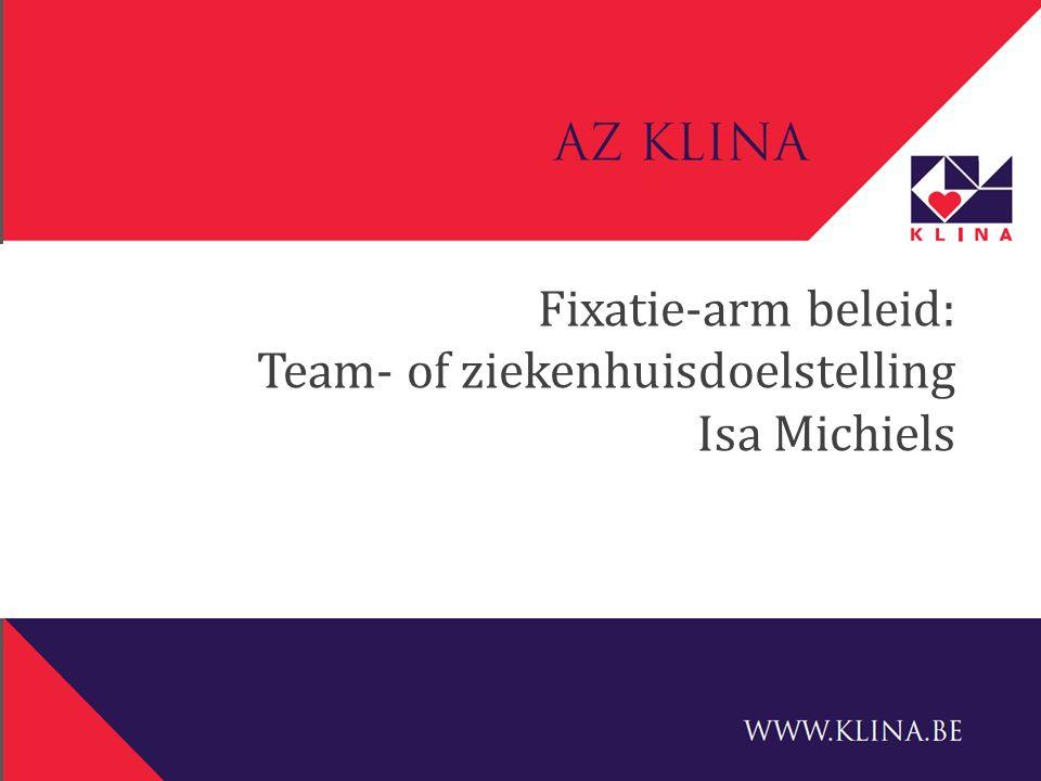 Fixatie-arm beleid: Team- of ziekenhuisdoelstelling Isa Michiels