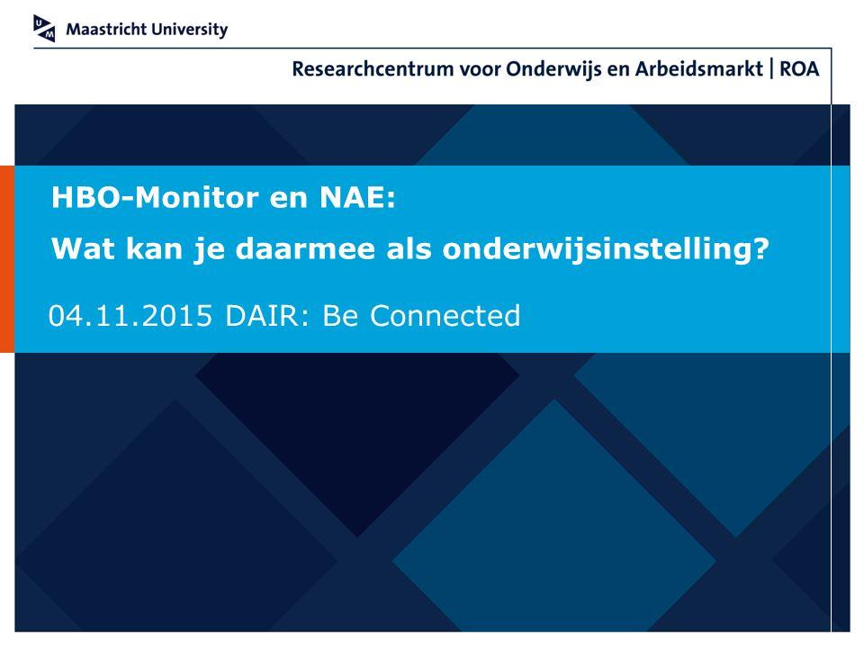 HBO-Monitor en NAE: Wat kan je daarmee als onderwijsinstelling? 04.11.2015 DAIR: Be Connected