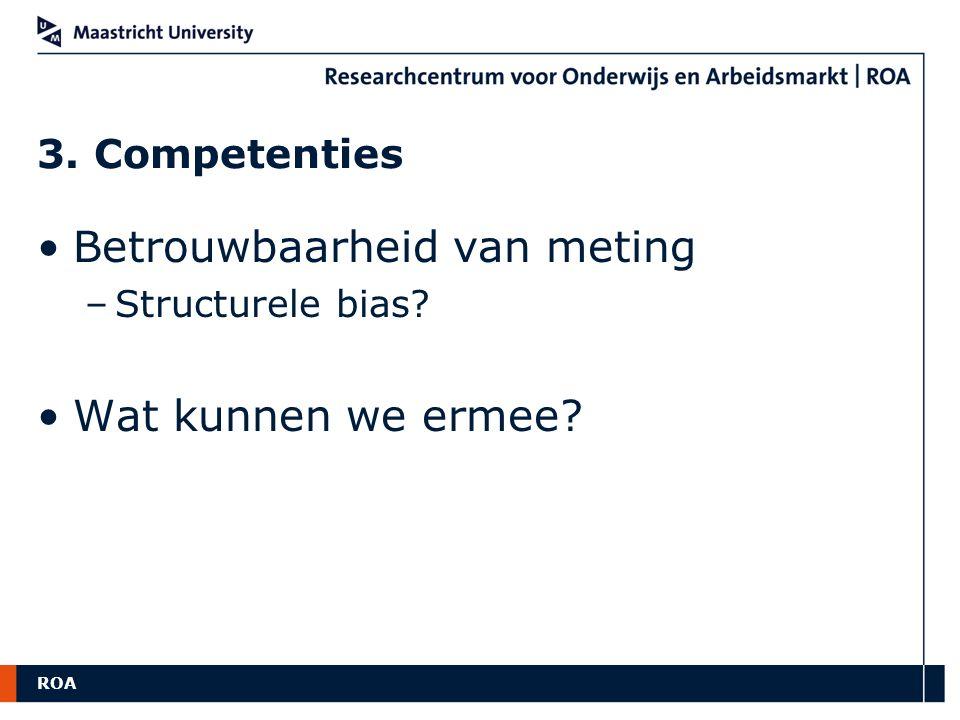 ROA 3. Competenties Betrouwbaarheid van meting –Structurele bias? Wat kunnen we ermee?