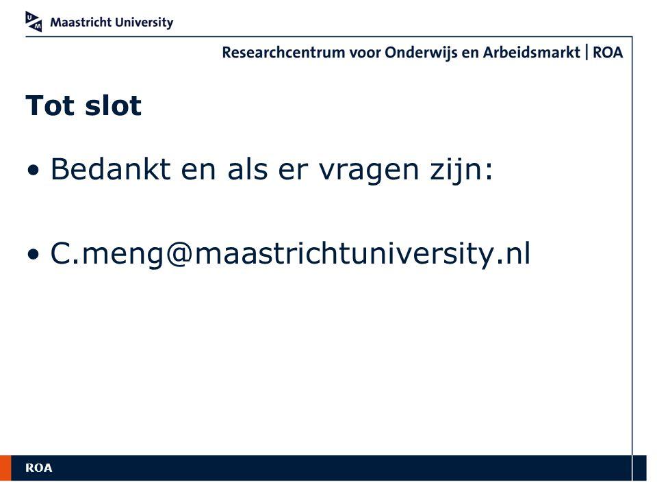 ROA Tot slot Bedankt en als er vragen zijn: C.meng@maastrichtuniversity.nl