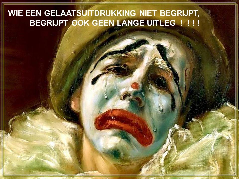 WIE EEN GELAATSUITDRUKKING NIET BEGRIJPT, BEGRIJPT OOK GEEN LANGE UITLEG ! ! ! !