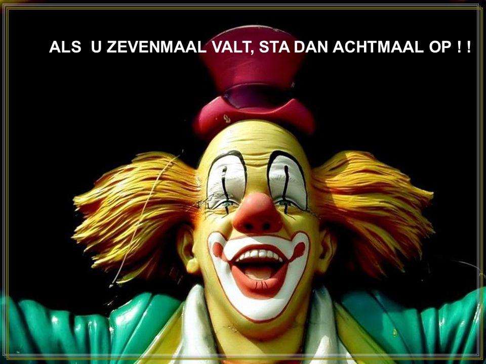 ALS U ZEVENMAAL VALT, STA DAN ACHTMAAL OP ! !