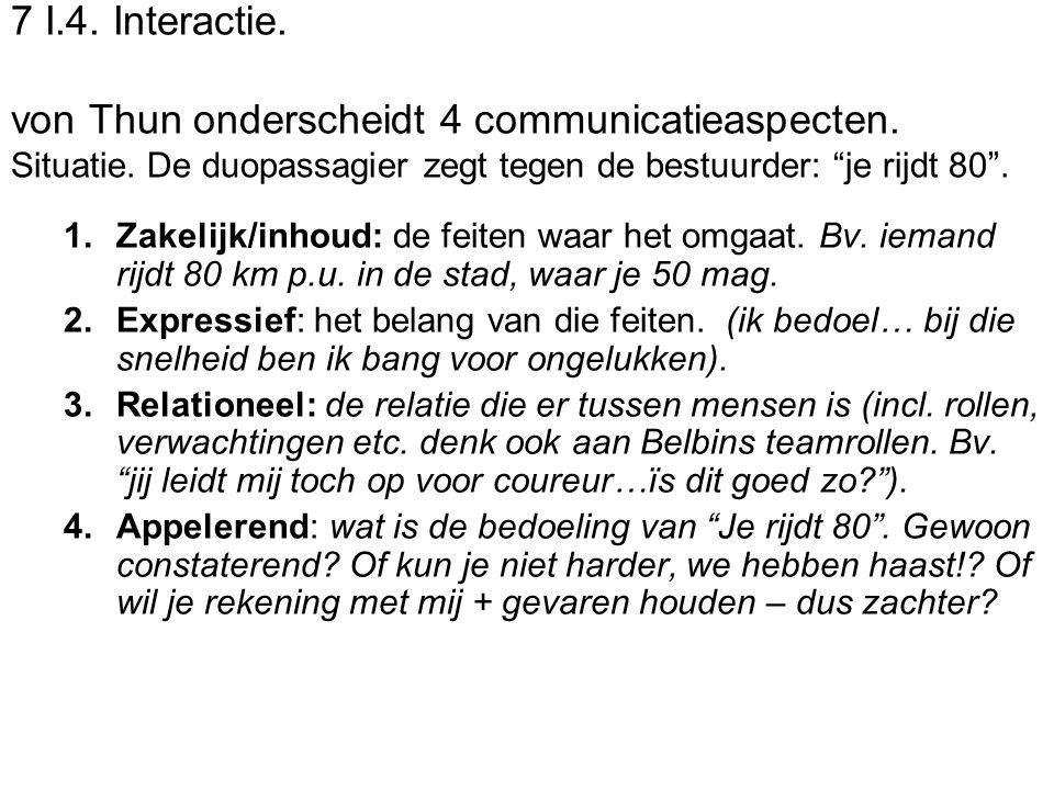 """7 I.4. Interactie. von Thun onderscheidt 4 communicatieaspecten. Situatie. De duopassagier zegt tegen de bestuurder: """"je rijdt 80"""". 1.Zakelijk/inhoud:"""
