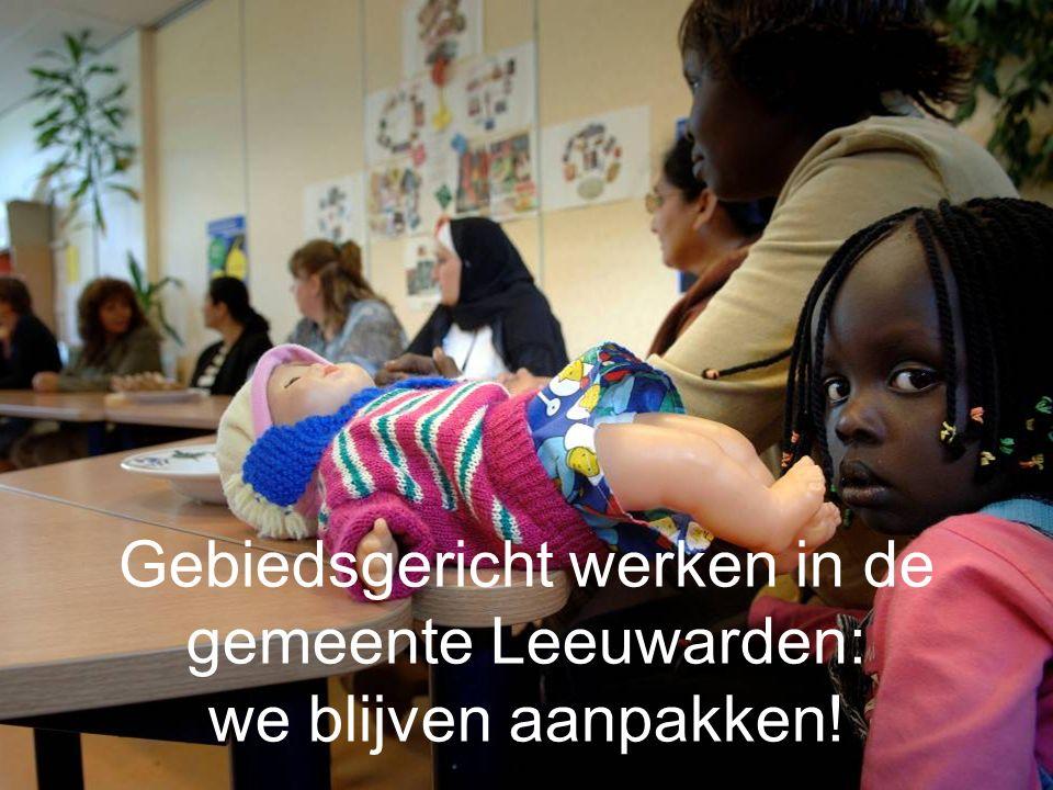 Bezoek fusiegemeenten NOF DFM, 9 november 2015 Gebiedsgericht werken in de gemeente Leeuwarden: we blijven aanpakken!