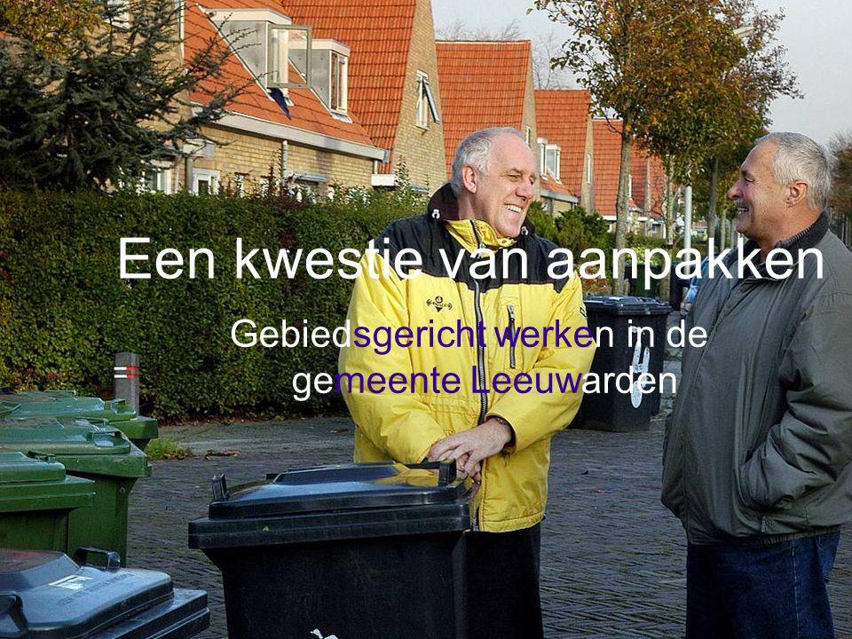 Samen aan de slag Gebiedsgericht werken in Leeuwarden Een kwestie van aanpakken Gebiedsgericht werken in de gemeente Leeuwarden