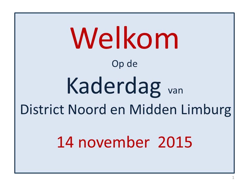 Welkom Op de Kaderdag van District Noord en Midden Limburg 14 november 2015 1