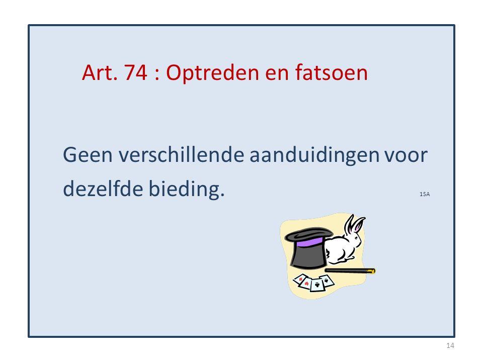 Art. 74 : Optreden en fatsoen Geen verschillende aanduidingen voor dezelfde bieding. 1SA 14