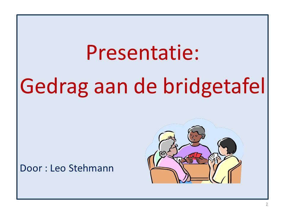 Presentatie: Gedrag aan de bridgetafel Door : Leo Stehmann 2
