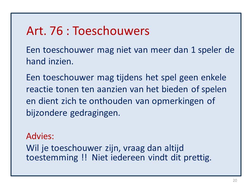 Art. 76 : Toeschouwers Een toeschouwer mag niet van meer dan 1 speler de hand inzien. Een toeschouwer mag tijdens het spel geen enkele reactie tonen t