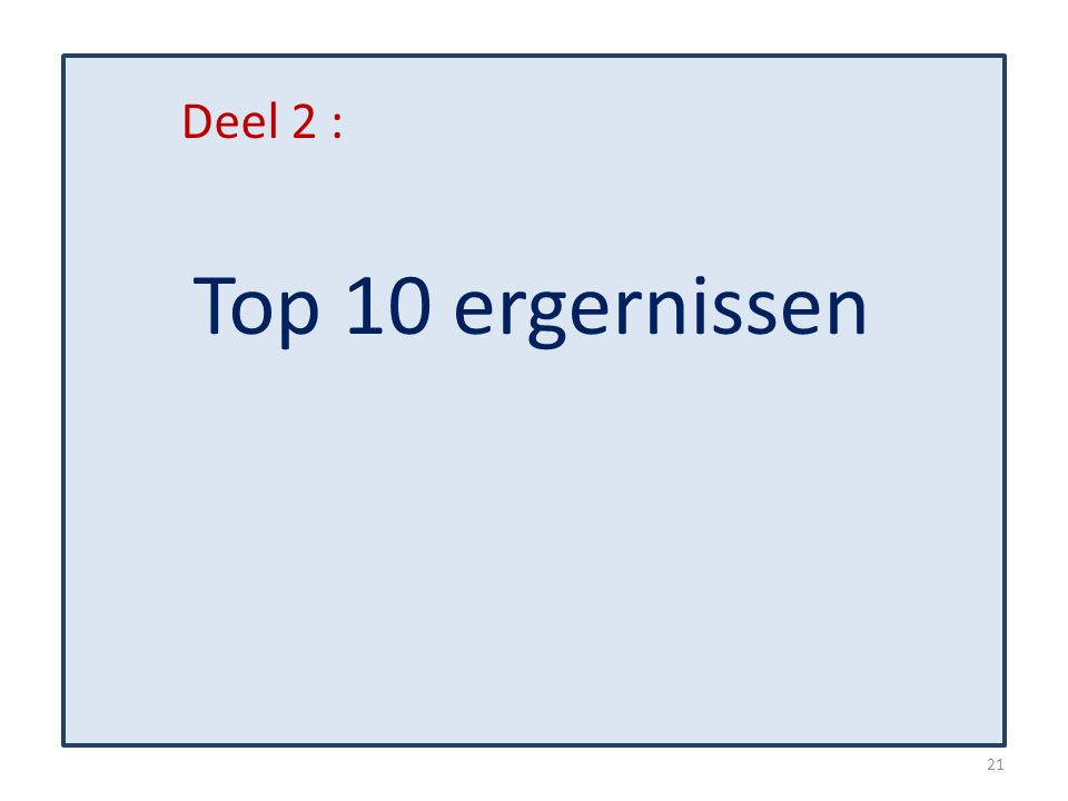 Deel 2 : Top 10 ergernissen 21