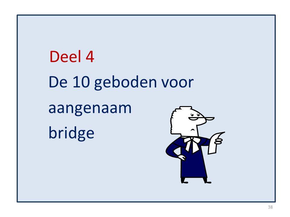 Deel 4 De 10 geboden voor aangenaam bridge 38