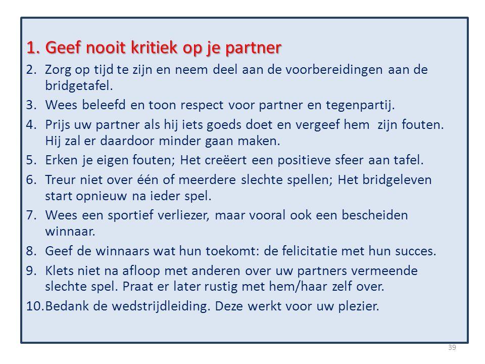 1.Geef nooit kritiek op je partner 2.Zorg op tijd te zijn en neem deel aan de voorbereidingen aan de bridgetafel. 3.Wees beleefd en toon respect voor