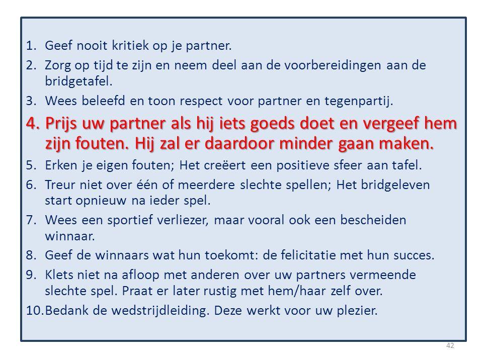 1.Geef nooit kritiek op je partner. 2.Zorg op tijd te zijn en neem deel aan de voorbereidingen aan de bridgetafel. 3.Wees beleefd en toon respect voor