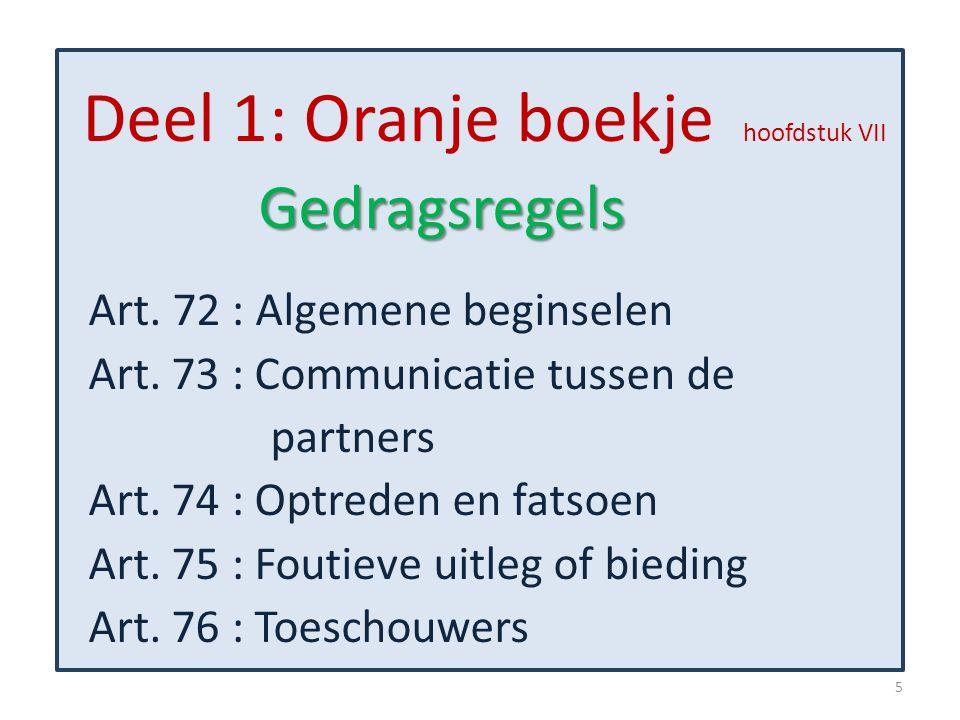 Deel 1: Oranje boekje hoofdstuk VIIGedragsregels Art. 72 : Algemene beginselen Art. 73 : Communicatie tussen de partners Art. 74 : Optreden en fatsoen